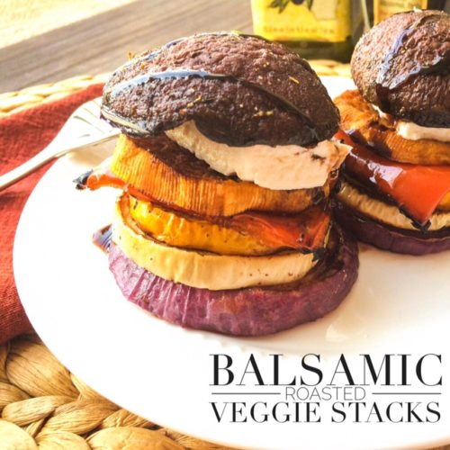 Behind The Plates: Balsamic Roasted Veggie Stacks Recipe
